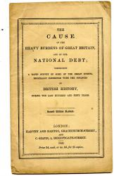 The Cause of the Heavy Burdens of Great Britain, and of her National Debt